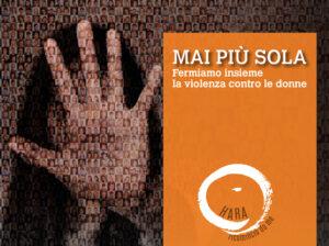 """Campagna """"Mai più sola"""" del Centro Antiviolenza """"HARA-Ricomincio da me"""""""
